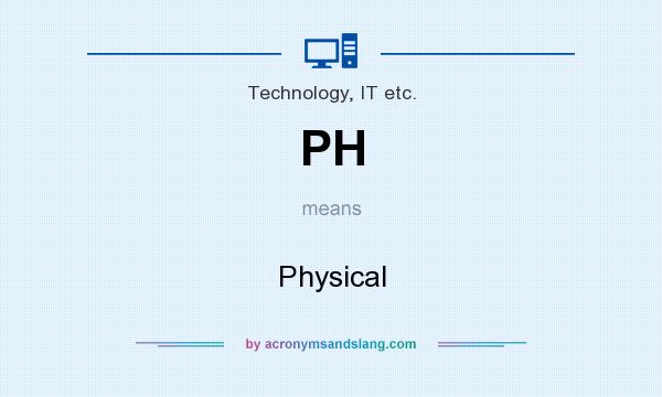 What does PH mean? It stands for Physical