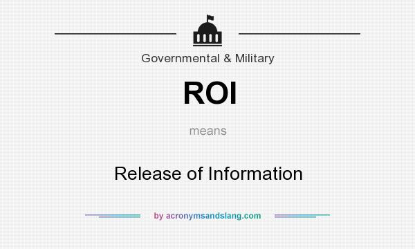 What does ROI mean? It stands for Release of Information