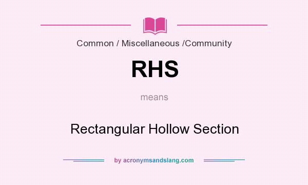 What does RHS mean? It stands for Rectangular Hollow Section