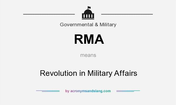 What does RMA mean? It stands for Revolution in Military Affairs