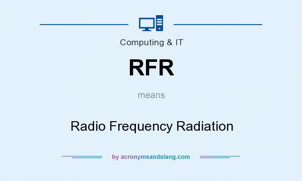What does RFR mean? It stands for Radio Frequency Radiation