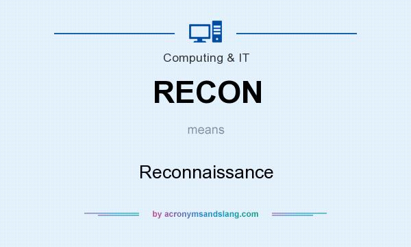 What does RECON mean? It stands for Reconnaissance