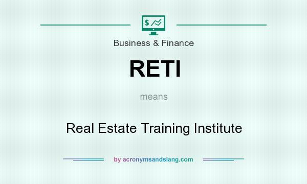 What does RETI mean? It stands for Real Estate Training Institute