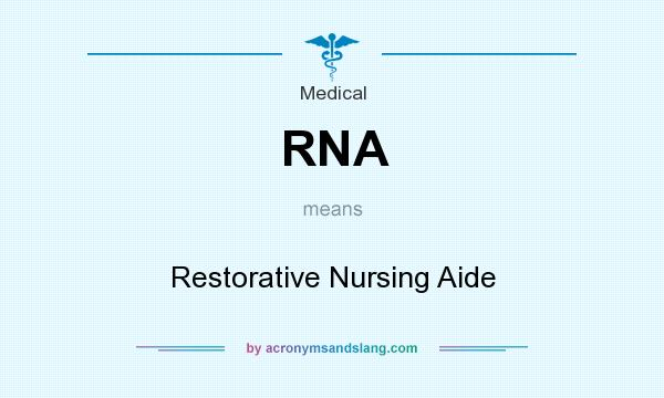 What does RNA mean? It stands for Restorative Nursing Aide
