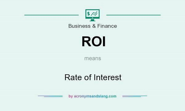What does ROI mean? It stands for Rate of Interest