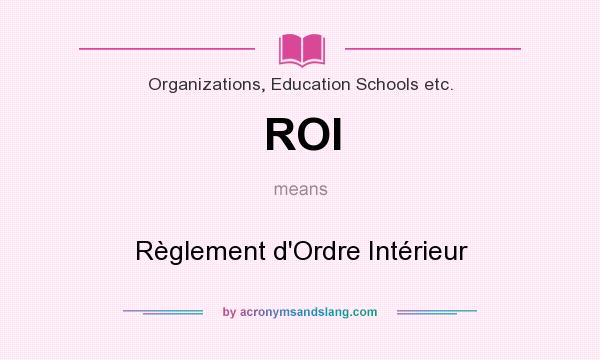 What does ROI mean? It stands for Règlement d`Ordre Intérieur