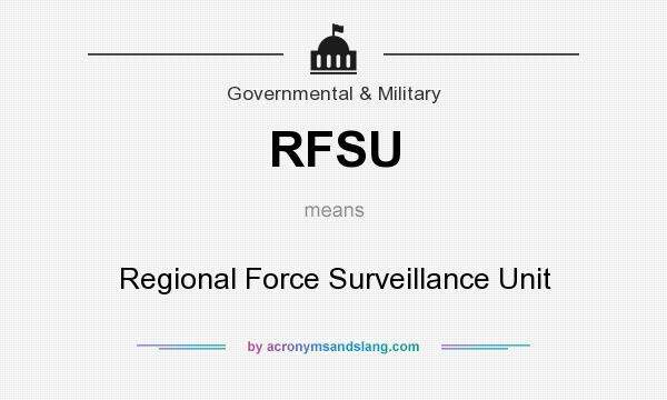 What does RFSU mean? It stands for Regional Force Surveillance Unit
