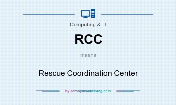 What does RCC mean? It stands for Rescue Coordination Center