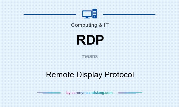 What does RDP mean? It stands for Remote Display Protocol