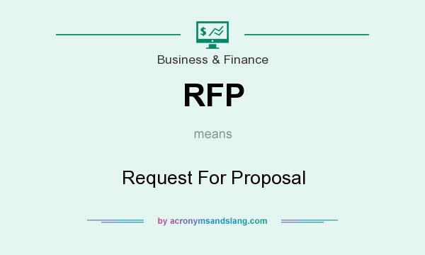 What does RFP mean? It stands for Request For Proposal