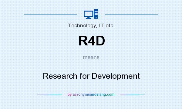 What does R4D mean? It stands for Research for Development