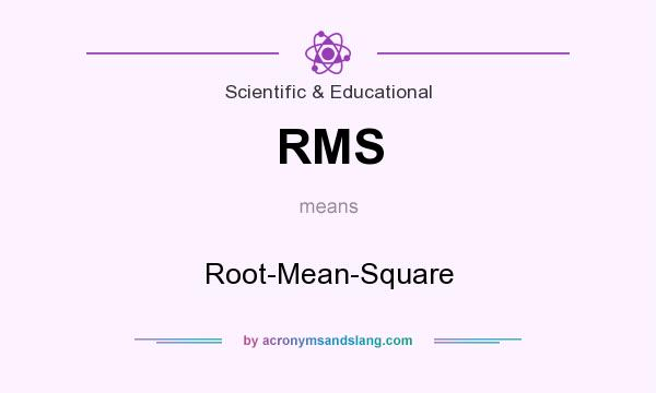 What does RMS mean? It stands for Root-Mean-Square