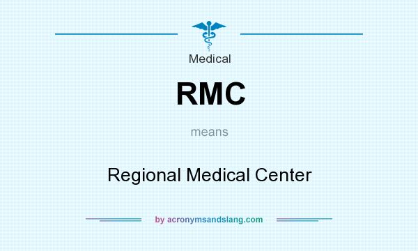 What does RMC mean? It stands for Regional Medical Center