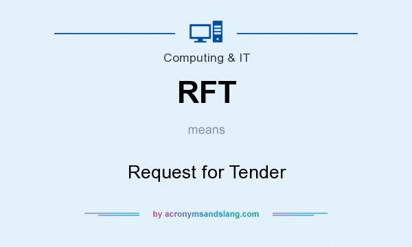 What does RFT mean? It stands for Request for Tender