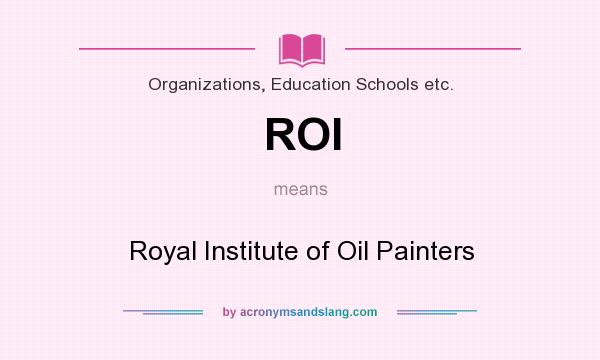 What does ROI mean? It stands for Royal Institute of Oil Painters