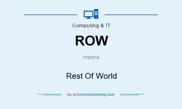 What does ROW mean? It stands for Rest Of World