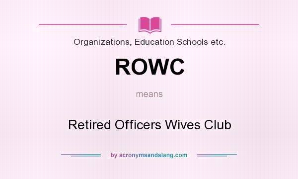 What does ROWC mean? It stands for Retired Officers Wives Club