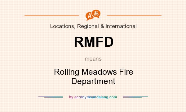 What does RMFD mean? It stands for Rolling Meadows Fire Department