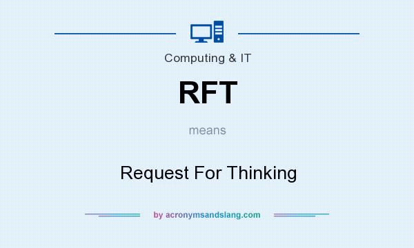 What does RFT mean? It stands for Request For Thinking