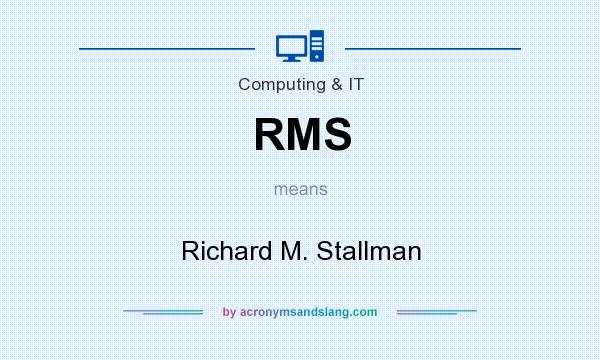What does RMS mean? It stands for Richard M. Stallman