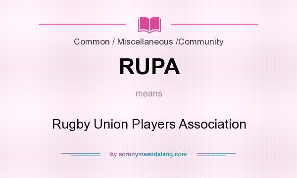What does RUPA mean? It stands for Rugby Union Players Association