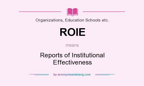 What does ROIE mean? It stands for Reports of Institutional Effectiveness