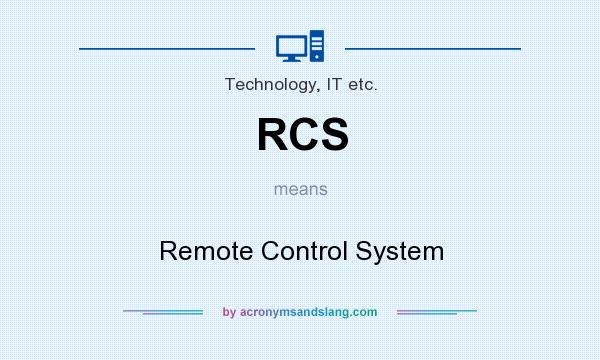 What does RCS mean? It stands for Remote Control System