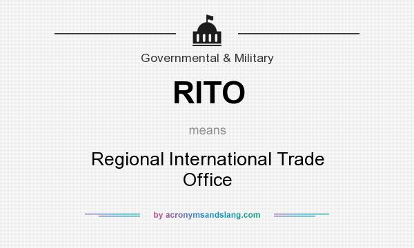 What does RITO mean? It stands for Regional International Trade Office