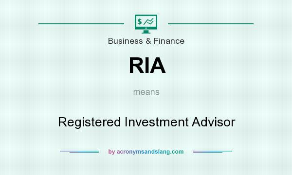 What does RIA mean? It stands for Registered Investment Advisor