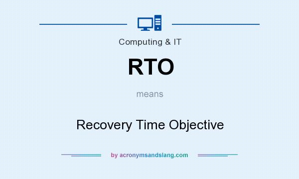 What does RTO mean? It stands for Recovery Time Objective
