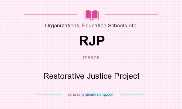 What does RJP mean? It stands for Restorative Justice Project
