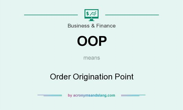 What does OOP mean? It stands for Order Origination Point