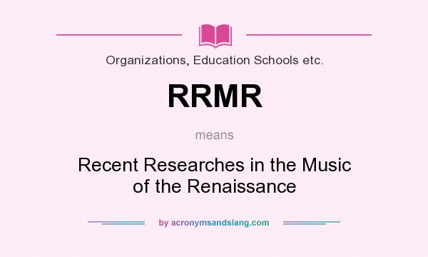What does RRMR mean? It stands for Recent Researches in the Music of the Renaissance