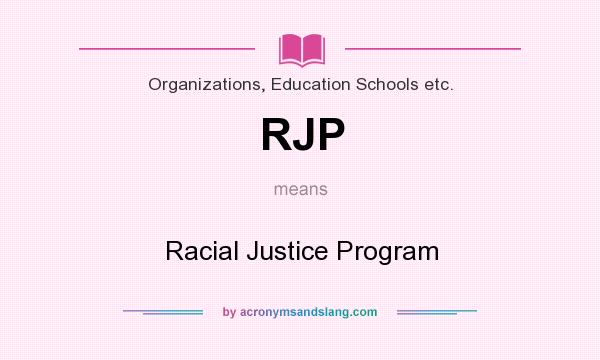What does RJP mean? It stands for Racial Justice Program