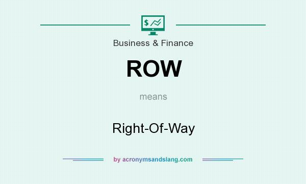 What does ROW mean? It stands for Right-Of-Way
