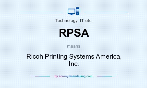 What does RPSA mean? It stands for Ricoh Printing Systems America, Inc.