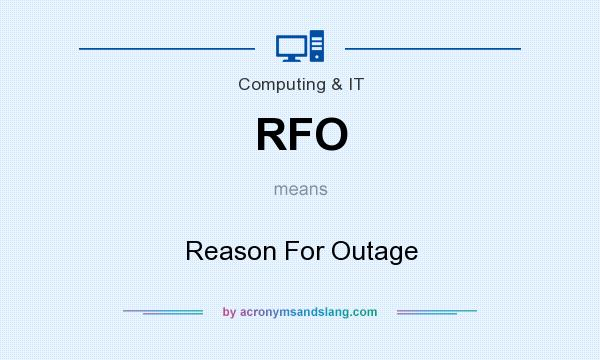 What does RFO mean? It stands for Reason For Outage