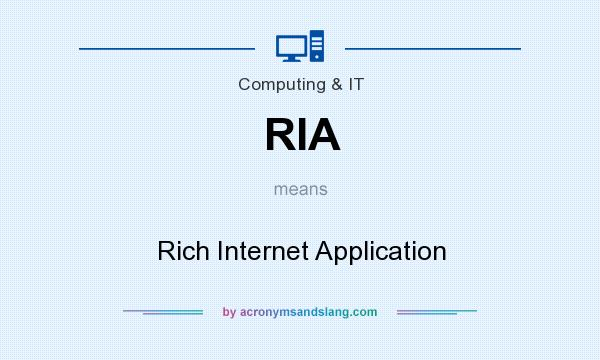 What does RIA mean? It stands for Rich Internet Application