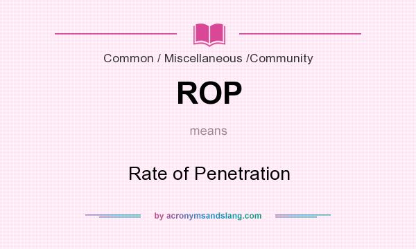 What does ROP mean? It stands for Rate of Penetration