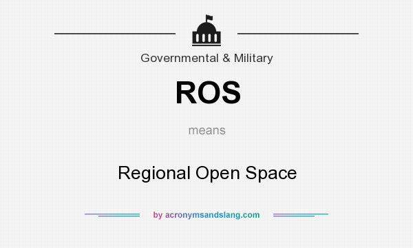 What does ROS mean? It stands for Regional Open Space