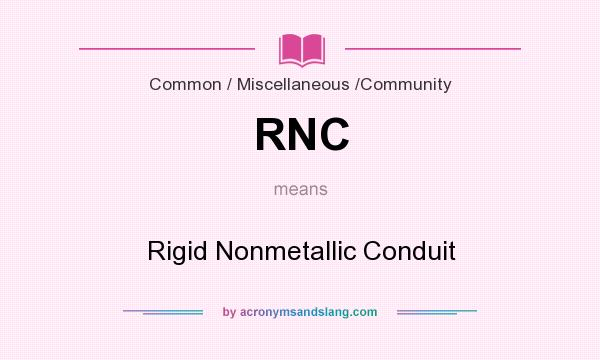 What does RNC mean? It stands for Rigid Nonmetallic Conduit