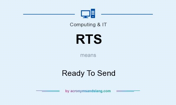 What does RTS mean? It stands for Ready To Send