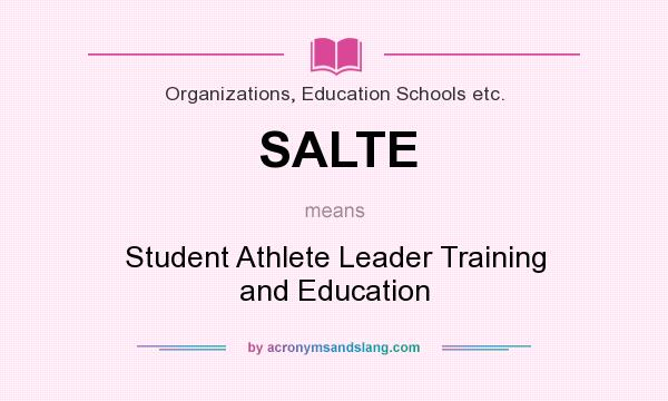 What does SALTE mean? It stands for Student Athlete Leader Training and Education