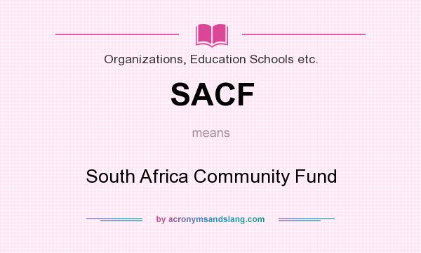 What does SACF mean? It stands for South Africa Community Fund