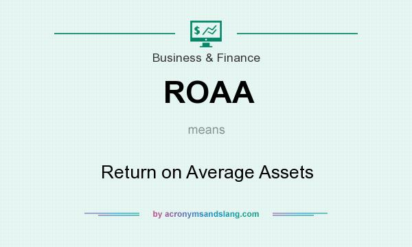 What does ROAA mean? It stands for Return on Average Assets