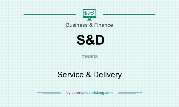 What does S&D mean? It stands for Service & Delivery