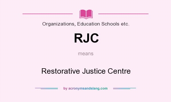 What does RJC mean? It stands for Restorative Justice Centre