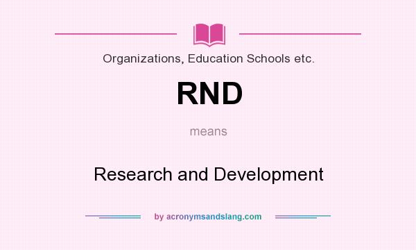 What does RND mean? It stands for Research and Development