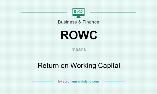 What does ROWC mean? It stands for Return on Working Capital