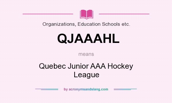 What does QJAAAHL mean? It stands for Quebec Junior AAA Hockey League